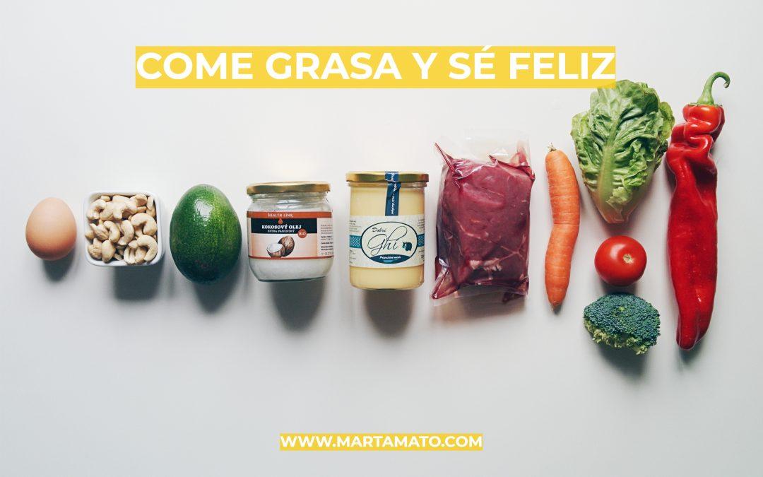 Come grasa y sé feliz