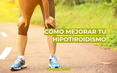 Cómo mejorar tu hipotiroidismo